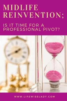 Midlife Reinvention; Is It Time For a Professional Pivot?  Discover your career goals and life's purpose. via @lifewiselady