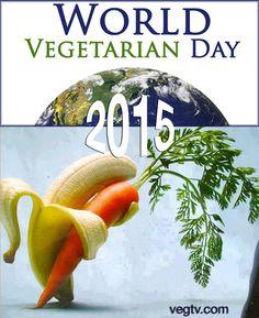 Happy World Vegetarian Day 2015! Go Vegan!