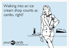 Funny Confession Ecard: Walking into an ice cream shop counts as cardio, right?