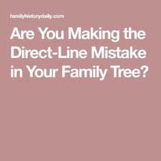Are You Making the Direct-Line Mistake in Your Family Tree?