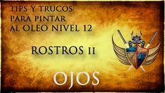 """Tips y trucos para pintar al oleo NIVEL 12 ( rostros  II  """"OJOS"""" )"""