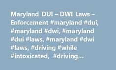 Maryland DUI – DWI Laws – Enforcement #maryland #dui, #maryland #dwi, #maryland #dui #laws, #maryland #dwi #laws, #driving #while #intoxicated, #driving #under #the #influence http://albuquerque.remmont.com/maryland-dui-dwi-laws-enforcement-maryland-dui-maryland-dwi-maryland-dui-laws-maryland-dwi-laws-driving-while-intoxicated-driving-under-the-influence/  # DUI DWI in Maryland One bad choice is all it takes to send your life reeling. Considering the youthful nature of the state population…