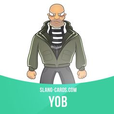 """Yob"" means an aggressive, rude person. Example: Be careful if you go to a pub on Friday or Saturday night. The yobs will be out and lots of them will be looking for a fight."