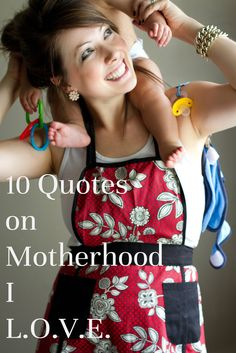 I adore these quotes! A must-read for all the moms out there! - 10 Quotes on Motherhood I L.O.V.E.