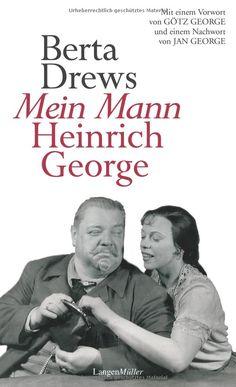 Mein Mann Heinrich George: Mit einem Vorwort von Götz George und einem Nachwort von Jan George
