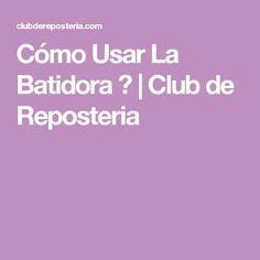 Cómo Usar La Batidora ?   Club de Reposteria