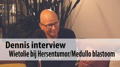 Interview Dennis - Hersentumor (Medullo blastoom)