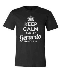 Keep Calm and Let Gerardo Handle It