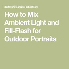 How to Mix Ambient Light and Fill-Flash for Outdoor Portraits