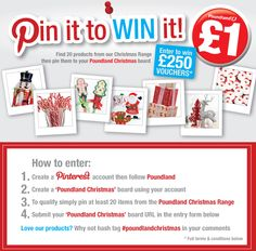 "Want to WIN 250 pound in vouchers?  • Using your Pinterest account – Follow Poundland  • Create a ""Poundland Christmas"" board   • Pin 20 Items from the Poundland Christmas Range http://www.poundland.co.uk/top-tips/christmas-ideas/  • Submit your ""Poundland Christmas"" board URL in the entry form here: http://www.poundland.co.uk/competitions/pin-it-to-win-it/  Love our products? Hash tag #poundlandchristmas in your description."
