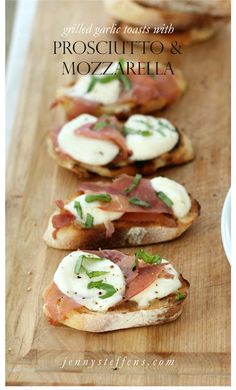 Prosciutto & Fresh Mozzarella on Grilled Garlic Toasts | Summer Appetizer Recipe http://jennysteffens.blogspot.com/2012/05/grilled-prosciutto-fresh-mozzarella.html