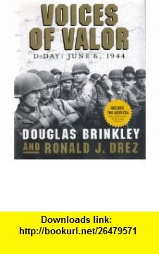Voices of Valor (9781568526911) Douglas Brinkley, Donald J. Drez , ISBN-10: 1568526911  , ISBN-13: 978-1568526911 ,  , tutorials , pdf , ebook , torrent , downloads , rapidshare , filesonic , hotfile , megaupload , fileserve