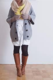 Chunky sweater, cardigan, scarf, leggings and boots!  Yes please!