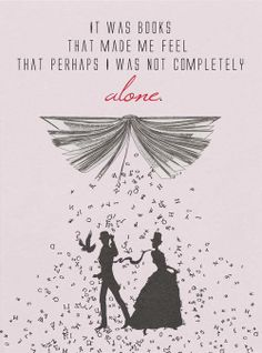 """""""It was books that made me feel that perhaps I was not completely alone."""" - Cassandra Clare. I know this is from Infernal devices but it had to go on this board :D"""