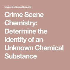Crime Scene Chemistry: Determine the Identity of an Unknown Chemical Substance