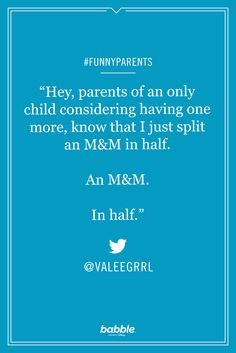 """""""Hey, parents of an only child considering having more, know that I just split an M&M in half. An M&M in half."""" -ValeeGrrl #funnyparents"""