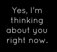 Yes I'm thinking about you - Tap to see more 'I love you' quotes that will definitely melt his/her heart! | @mobile9