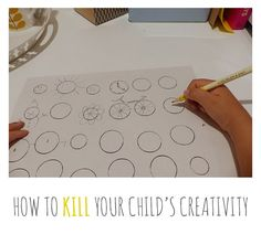 """How easily you can """"kill"""" your child's creativity."""