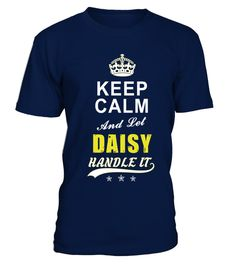# Daisy Keep Calm And Let Handle It .  Daisy Keep Calm And Let Handle It - T Shirt Name DesignPREMIUM T-SHIRT WITH EXCLUSIVE DESIGN – NOT SELL IN STORE AND OTHER WEBSITEGauranteed safe and secure checkout via:PAYPAL | VISA | MASTERCARDGauranteed safe and secure checkout via: PAYPAL | VISA | MASTERCARD