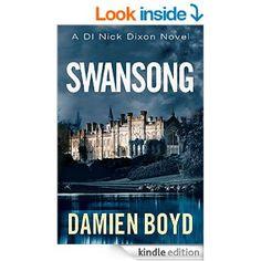 Swansong (The DI Nick Dixon Crime Series Book 4) eBook: Damien Boyd: Amazon.co.uk: Kindle Store