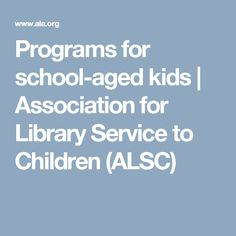 Programs for school-aged kids   Association for Library Service to Children (ALSC)