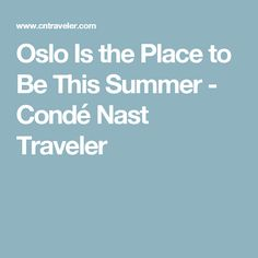 Oslo Is the Place to Be This Summer - Condé Nast Traveler