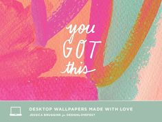 you got this | free background wallpaper | designlovefest x jessica bruggink