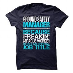 Awesome Shirt For Ground Safety Manager T Shirts, Hoodies Sweatshirts