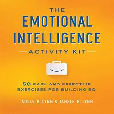 Read [PDF] Books The Emotional Intelligence Activity Kit: 50 Easy and Effective Exercises for Building EQ High Emotional Intelligence, Intelligence Quotes, Increase Intelligence, Life Coach Training, Learning To Be, Learning Skills, Happy Relationships, Smart People, Critical Thinking