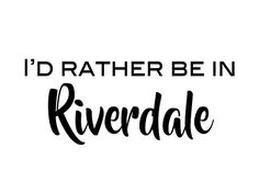 I'd rather be in Riverdale • Also buy this artwork on wall prints, apparel, stickers, and more.
