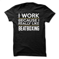 I Work - Beatboxing - JDZ1 - #jean shirt #tshirt jeans. PURCHASE NOW => https://www.sunfrog.com/Funny/I-Work--Beatboxing--JDZ1.html?68278