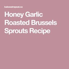 Honey Garlic Roasted Brussels Sprouts Recipe
