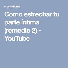 Como estrechar tu parte íntima (remedio 2) - YouTube