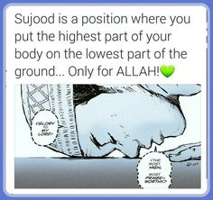 Sujood is a position where you put the highest part of your body on the lowest part of the ground. Only for ALLAH! by etta Allah God, Allah Islam, Islam Quran, Islam Muslim, Islamic Love Quotes, Muslim Quotes, Sunnah Prayers, Quran Sharif, Prophet Muhammad Quotes