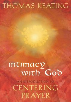 Intimacy with God: An Introduction to Centering Prayer - http://www.learnjesus.com/uncategorized/intimacy-with-god-an-introduction-to-centering-prayer/