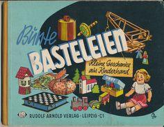 Bunte Basteleien,   Kleine Geschenke aus Kinderhand Rudolf Arnold Verlag Leipzig, 1957