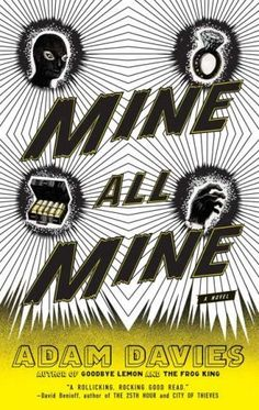 Mine All Mine by Adam Davies ( A nail-biting thriller about deception, betrayal, and ownership in art and in love, Mine All Mine is also a quirky and hilarious romantic comedy.)