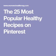 The 25 Most Popular Healthy Recipes on Pinterest