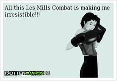All this Les Mills Combat is making me irresistible!!!