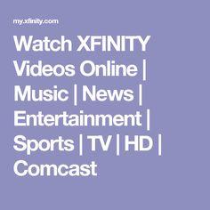 Watch XFINITY Videos Online | Music | News | Entertainment | Sports | TV | HD | Comcast