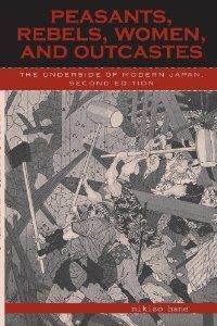 Peasants, Rebels, Women, and Outcastes: The Underside of Modern Japan: Mikiso Hane: 9780742525252: Amazon.com: Books