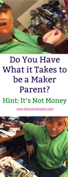 Do You Have What it Takes to be a Maker Parent? Hint: It's Not Money | The Mama Maven Blog