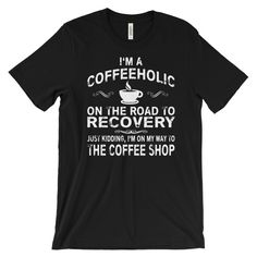 Now available in our store. Check it out here http://j-s-graphics.myshopify.com/products/humorous-coffeeholic-unisex-short-sleeve-t-shirt?utm_campaign=social_autopilot&utm_source=pin&utm_medium=pin