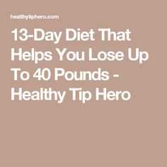 13-Day Diet That Helps You Lose Up To 40 Pounds - Healthy Tip Hero