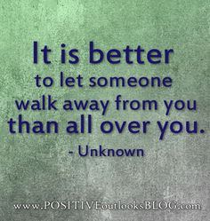 """I had to walk away from a very important person in my life.Well """"F"""" you and be on your way. It is better to let someone walk away from you than all over you - Unknown Over You Quotes, Now Quotes, Great Quotes, Quotes To Live By, Inspirational Quotes, Motivational Board, Truth Quotes, The Words, Be Yourself Quotes"""