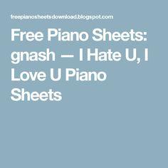 Free Piano Sheets: gnash — I Hate U, I Love U Piano Sheets I Hate You, Love You, My Love, Piano Music With Letters, Easy Piano Songs, Free Piano Sheets, Loving U, Sheet Music, Tutorials