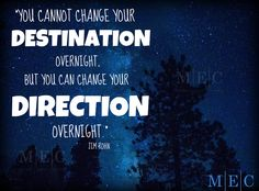 """""""YOU CANNOT CHANGE YOUR DESTINATION OVERNIGHT, BUT YOU CAN CHANGE YOUR DIRECTION OVERNIGHT."""" – JIM ROHN   #MEC #quoteoftheday #quoteofthenight #instaquote #inspirationalquote #change #motivation #motivationalquotes #wordstoliveby #hope #makeithappen #future #action"""
