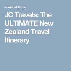 JC Travels: The ULTIMATE New Zealand Travel Itinerary