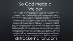 So God made a Welder Dirtrocker Nation-your blue collar brand for the working woman and man featuring funny shirts for welders pipe fitters and oil field workers.