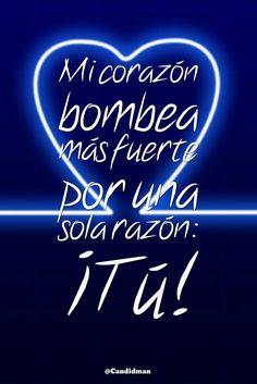 Mi #Corazon bombea más fuerte por una sola razón: ¡Tú! @candidman #Frases #Amor